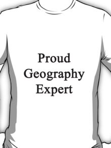 Proud Geography Expert  T-Shirt