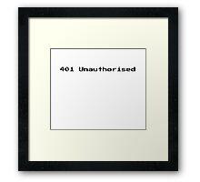 401 Unauthorised Framed Print