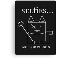 Selfies are for pussies Canvas Print
