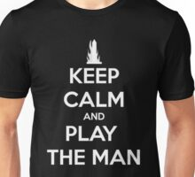 KEEP CALM AND PLAY THE MAN Unisex T-Shirt