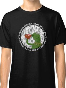 """""""That's None Of My Business Though"""" Classic T-Shirt"""
