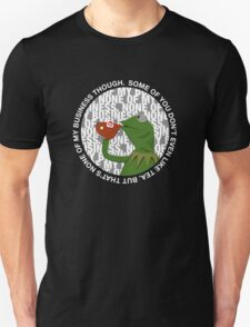 """""""That's None Of My Business Though"""" Unisex T-Shirt"""