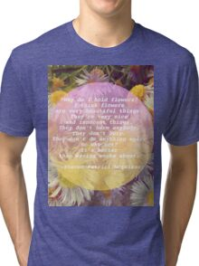 Flowers are very beautiful things Tri-blend T-Shirt