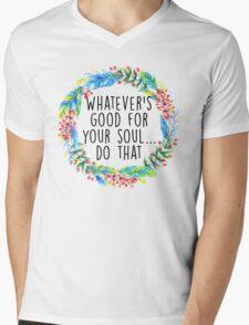 Whatever's good for your soul Mens V-Neck T-Shirt