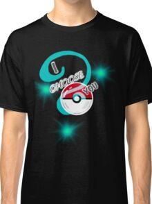 I Choose You (Dark) Classic T-Shirt