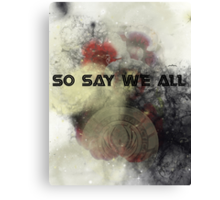 So Say We All -  Battlestar Galactica Canvas Print