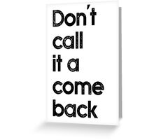 Don't call it a comeback Greeting Card