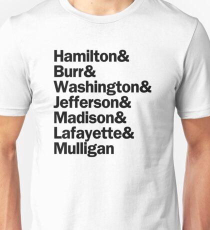 Hamilton - Hamilton & Burr & Washington & Jefferson & Madison & Lafayette & Mulligan | White Unisex T-Shirt