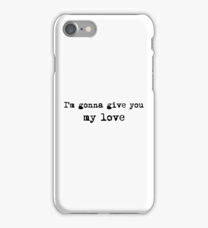 Im Gonna Give You My Love Whole Lotta Love Lyric Text iPhone Case/Skin