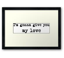 Im Gonna Give You My Love Whole Lotta Love Lyric Text Framed Print