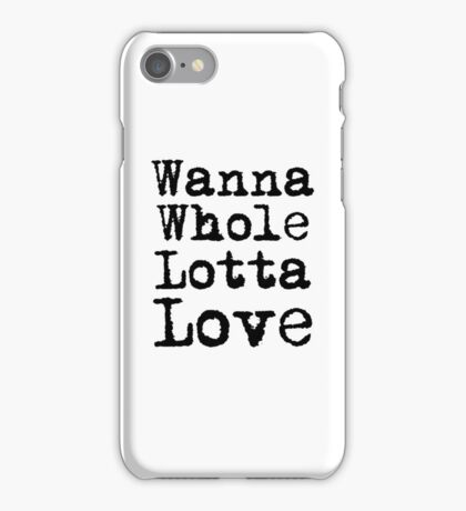 Best Rock and Roll Music Lyrics Text Whole Lotta Love iPhone Case/Skin