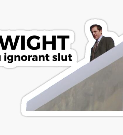 Dwight, You Ignorant Slut - The Office (U.S.) Sticker