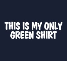 This is my only green shirt Kids Tee