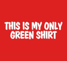This is my only green shirt One Piece - Short Sleeve