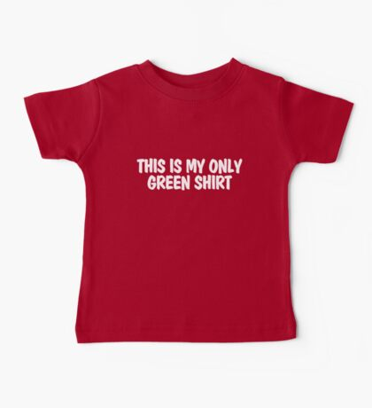 This is my only green shirt Baby Tee