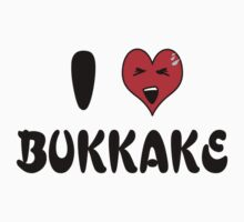 I Love Bukkake by Kipper Doodles