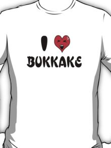 I Love Bukkake T-Shirt
