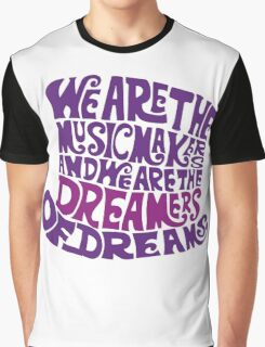 We are the music maker Graphic T-Shirt