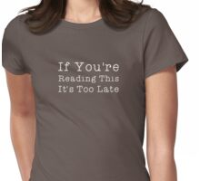 If youre reading this its too late pop music lyrics Womens Fitted T-Shirt
