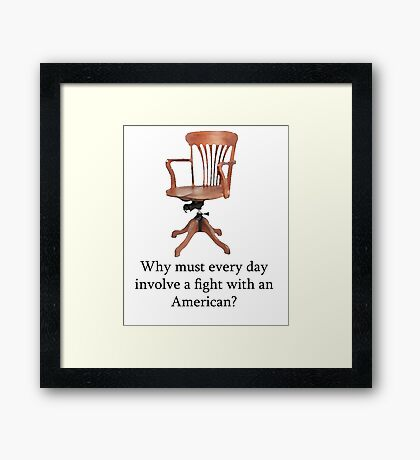 Dowager Countess: why must every day involve a fight with an American? Framed Print