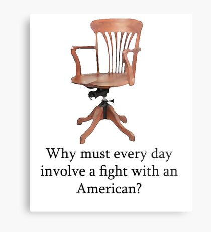 Dowager Countess: why must every day involve a fight with an American? Metal Print