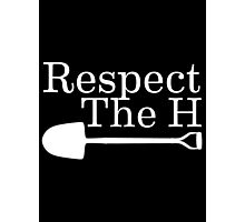 Respect The H Shovel Photographic Print