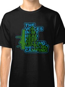 The Voices in My Head Keep Telling Me To Go Camping Classic T-Shirt
