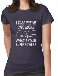 I Disappear Into Books What's Your Superpower? Womens Fitted T-Shirt
