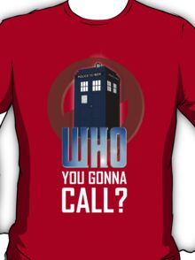 Doctor WHO you gonna call? T-Shirt