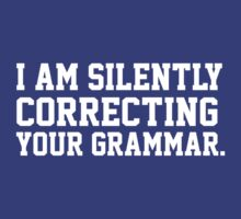 I am silently correcting your grammar by howardhbaugh