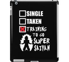 Single, Taken, Training To Go Super Saiyan iPad Case/Skin