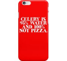 Celery is 95% water and 100% not pizza iPhone Case/Skin