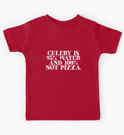 Celery is 95% water and 100% not pizza Kids Clothes