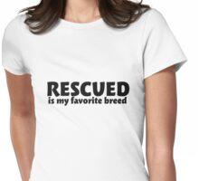Rescued is my favorite breed Womens Fitted T-Shirt