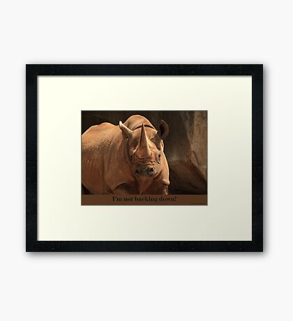 I'm not backing down! Framed Print