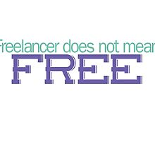 Freelancer Does not mean FREE by aromis