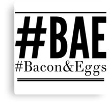 #BAE #Bacon&Eggs Canvas Print