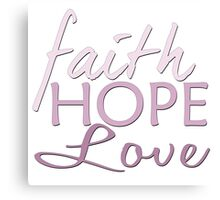 Faith Hope and Love Canvas Print