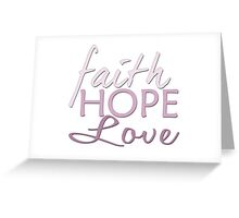 Faith Hope and Love Greeting Card