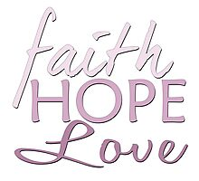 Faith Hope and Love Photographic Print