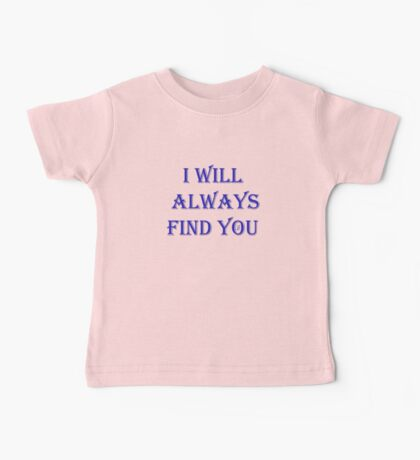 I Will Always Find You Baby Tee