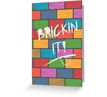 Brickin it! Greeting Card