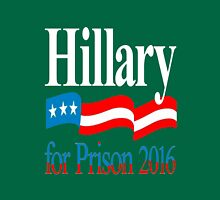 Hillary Clinton For in 2016 - Funny Political T-Shirt Unisex T-Shirt