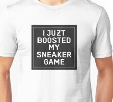 I Juzt Boosted My Sneaker Game - Black Unisex T-Shirt