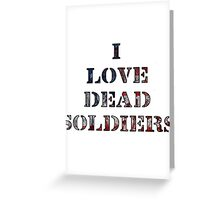 I Love Dead Soldiers Greeting Card
