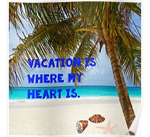 Vacation is Where my heart Is Poster