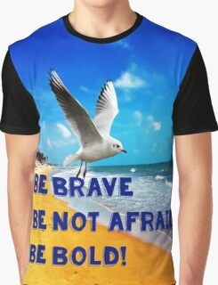 Be Brave, Be not Afraid, Be Bold Graphic T-Shirt