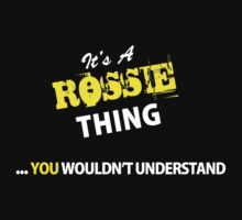 It's A ROSSIE thing, you wouldn't understand !! by satro