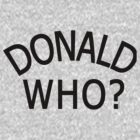 DONALD WHO? by Greenbaby