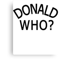 DONALD WHO? Canvas Print